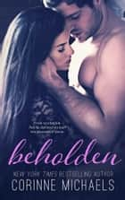 Beholden - Military/Navy SEAL ebook by Corinne Michaels