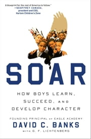 Soar - How Boys Learn, Succeed, and Develop Character ebook by David Banks,G. F. Lichtenberg