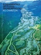 Fundamentals of Fluvial Geomorphology ebook by Ro Charlton