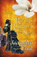 Rivers Rushing To The Sea ebook by Jacquelyn Cook
