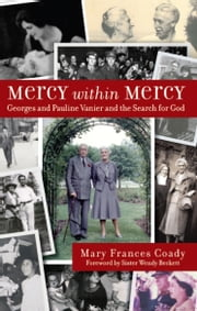 Mercy Within Mercy: Georges and Pauline Vanier and the Search for God ebook by Mary Frances Coady
