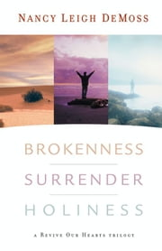 Brokenness, Surrender, Holiness - A Revive Our Hearts Trilogy ebook by Nancy Leigh DeMoss