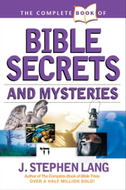 The Complete Book of Bible Secrets and Mysteries ebook by J. Stephen Lang