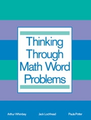 Thinking Through Math Word Problems - Strategies for Intermediate Elementary School Students ebook by Art Whimbey,Jack Lochhead,Paula B. Potter,Arthur Whimbey