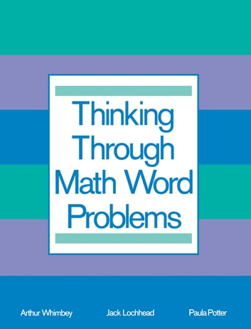 Thinking Through Math Word Problems eBook di Art Whimbey ...