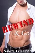 Rewind & Go - A Real Man Second Chance Romance ebook by Nancy Corrigan