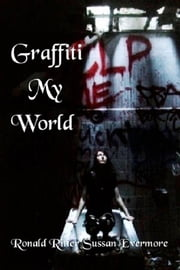Graffiti My World ebook by Ronald Ritter & Sussan Evermore