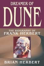 Dreamer of Dune - The Biography of Frank Herbert ebook by Brian Herbert