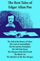 The Best Tales of Edgar Allan Poe: The Tell-Tale Heart, The Fall of the House of Usher, The Cask of Amontillado, The Pit and the Pendulum, The Tell-Tale Heart, The Masque of the Red Death, The Black Cat, The Murders in the Rue Morgue ebook by