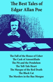 The Best Tales of Edgar Allan Poe: The Tell-Tale Heart, The Fall of the House of Usher, The Cask of Amontillado, The Pit and the Pendulum, The Tell-Tale Heart, The Masque of the Red Death, The Black Cat, The Murders in the Rue Morgue ebook by Edgar Allan Poe