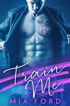 Train Me ebook by Mia Ford