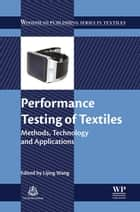 Performance Testing of Textiles ebook by Lijing Wang