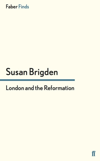 London and the Reformation eBook by Susan Brigden