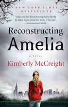 Reconstructing Amelia - A Novel ebook by Kimberly McCreight