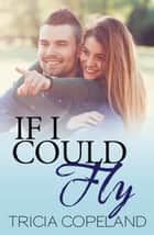 If I Could Fly ebook by Tricia Copeland