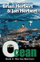 Ocean: The Sea Warriors - Book 2 of the Ocean Cycle ebook by Brian Herbert, Jan Herbert