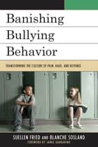 Banishing Bullying Behavior ebook by SuEllen Fried