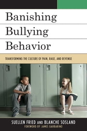 Banishing Bullying Behavior - Transforming the Culture of Pain, Rage, and Revenge ebook by SuEllen Fried