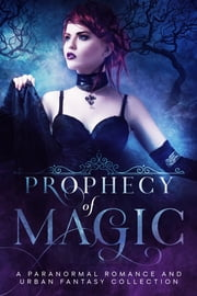 Prophecy of Magic - A Paranormal Romance and Urban Fantasy Collection ebook by Heather Marie Adkins, Lexi C. Foss, M.R. Graham,...