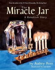 The Miracle Jar: A Hanukkah Story ebook by Audrey Penn,Lea Lyon