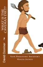 What Is The Caveman Diet? ebook by David Oconner