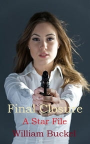 Final Closure: A Star File ebook by William Buckel