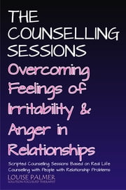 The Counselling Sessions: Overcoming Irritability and Anger in Relationships ebook by Louise Palmer