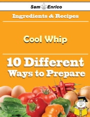 10 Ways to Use Cool Whip (Recipe Book) ebook by Nicholle Cottrell,Sam Enrico