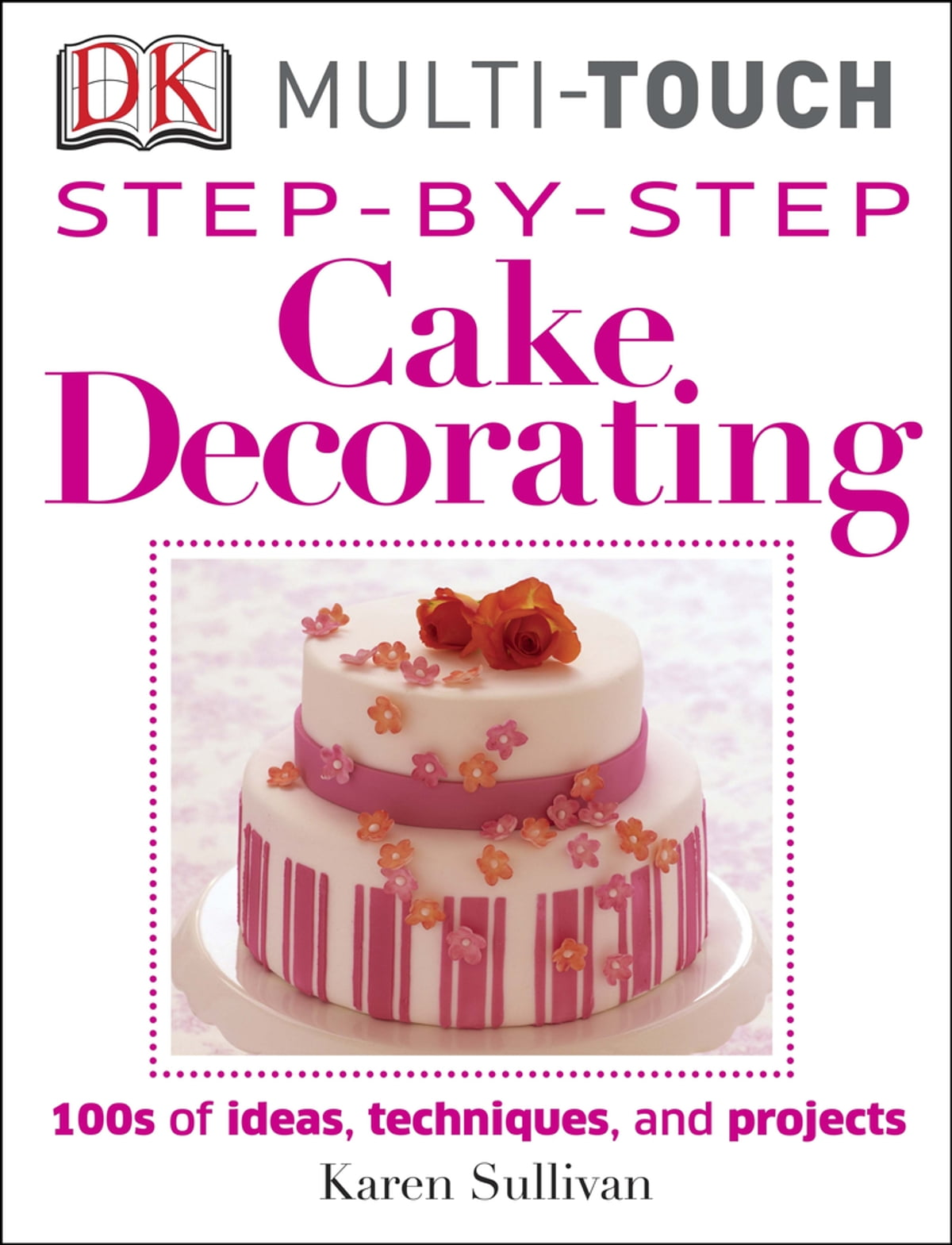 Step By Step Cake Decorating Ebook By Karen Sullivan Rakuten Kobo