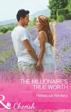 The Millionaire's True Worth (Mills & Boon Cherish) (Greek Billionaires, Book 1) 電子書籍 by Rebecca Winters