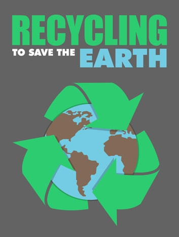 Recycling to Save the Earth ebook by Napoleon Hill