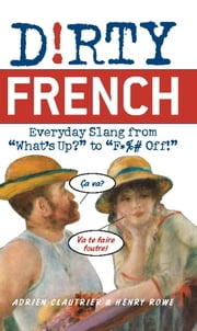 Dirty French - Everyday Slang from ebook by Adrien Clautrier,Henry Rowe