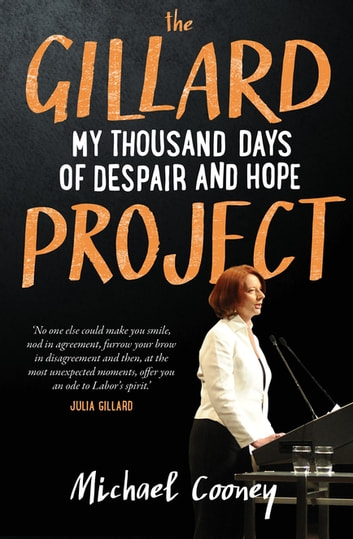 The Gillard Project ebook by Michael Cooney