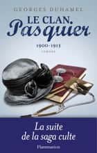 Le Clan Pasquier, 1900-1913 - Tome 2 ebook by Georges Duhamel