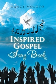 Inspired Gospel Song Book ebook by Nancy Moloto