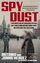 Spy Dust ebook by Antonio Mendez,Jonna Mendez,Bruce Henderson