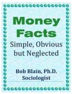 Money Facts: Simple, Obvious, but Neglected ebook by Bob Blain