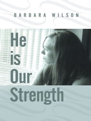 He is Our Strength ebook by Barbara Wilson