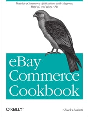 eBay Commerce Cookbook - Using eBay APIs: PayPal, Magento and More ebook by Chuck Hudson