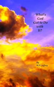 What's God Got to Do with It? ebook by W. T. Jeffrey
