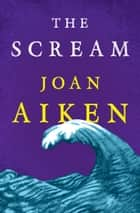 The Scream ebook by Joan Aiken, Ian Andrew