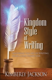Kingdom Style of Writing - Mastering the Art of Writing from a God Perspective ebook by Kimberly Jackson
