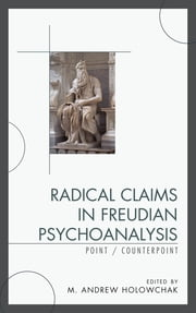 Radical Claims in Freudian Psychoanalysis - Point/Counterpoint ebook by M. Andrew Holowchak,Joel Kupfersmid,Rosemary Sand,John Cottingham,Paul Vitz,Ph. D Lavin,Grant Gillett,Edwin Erwin,Ph. D De Block,Douglass Kirsner,Michael Dr. Michael,Adolf Grünbaum PhD