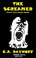 The Screamer - Terror Series, #1 ebook by C.A.Dayhoff