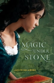 Magic Under Stone ebook by Jaclyn Dolamore