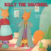 Billy the squirrel wants to be like his dad ebook by Dominique Curtiss