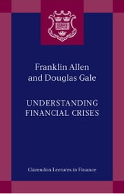 Understanding Financial Crises ebook by Franklin Allen,Douglas Gale