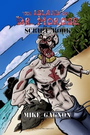 The Island of Dr. Morose Script Book ebook by Mike Gagnon