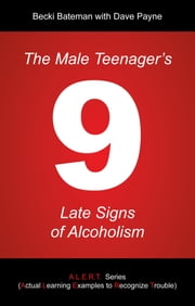 The Male Teenager's 9 Late Signs of Alcoholism ebook by Becki Bateman; Dave Payne