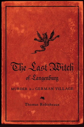 The Last Witch of Langenburg: Murder in a German Village ebook by Thomas Robisheaux